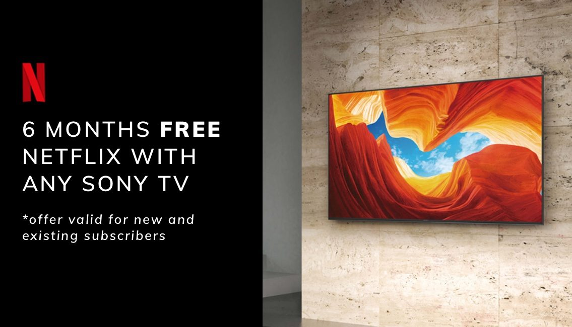 6 Months Free Netflix With Any Sony TV Purchased From Smart Home Sounds