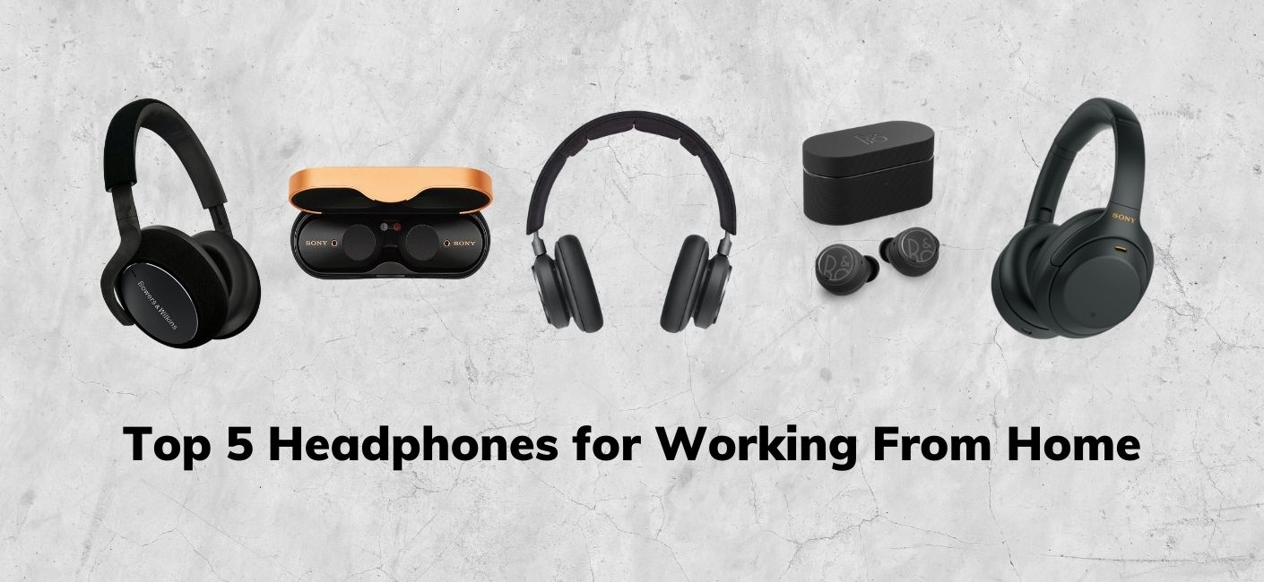 Top 5 Headphones for Working from Home & Beyond in 2021