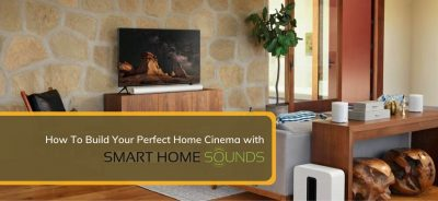 How To Build Your Perfect Home Cinema with Smart Home Sounds